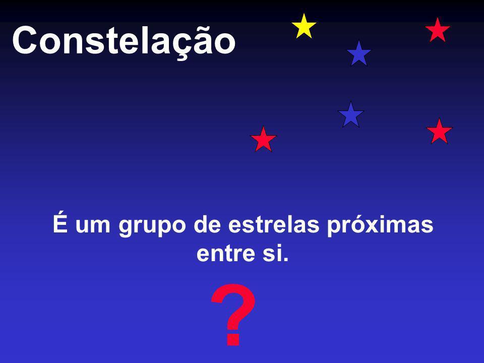 Constelação É um grupo de estrelas próximas entre si. ?