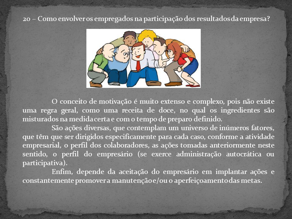 20 – Como envolver os empregados na participação dos resultados da empresa.