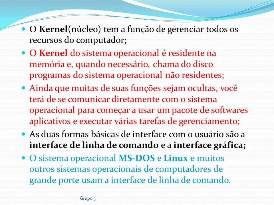 Grupo 3 O Kernel(núcleo) tem a função de gerenciar todos os recursos do computador; O Kernel do sistema operacional é residente na memória e, quando n