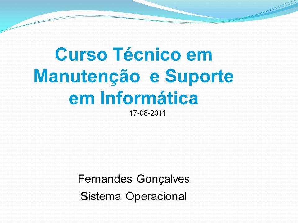 Curso Técnico em Manutenção e Suporte em Informática Fernandes Gonçalves Sistema Operacional 17-08-2011