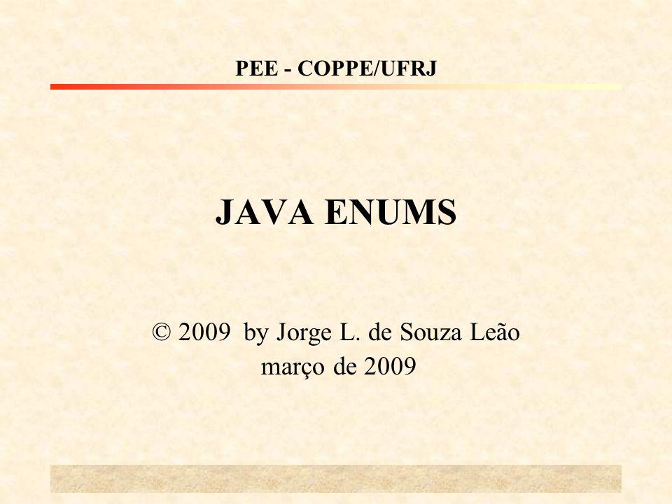 JAVA ENUMS © 2009 by Jorge L. de Souza Leão março de 2009 PEE - COPPE/UFRJ