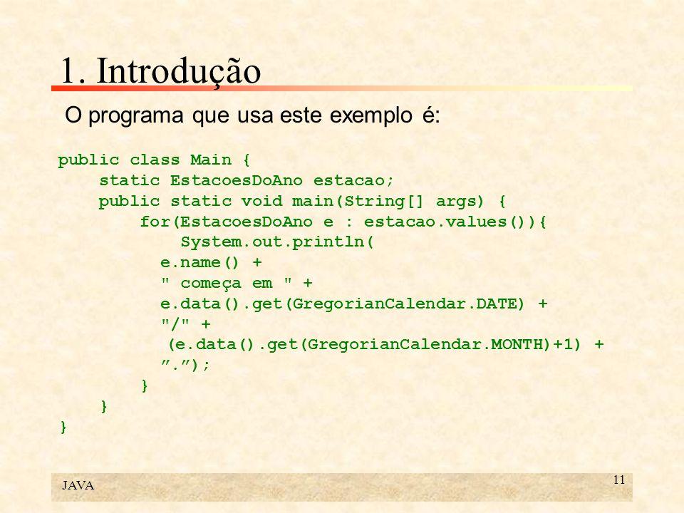 JAVA 11 1. Introdução O programa que usa este exemplo é: public class Main { static EstacoesDoAno estacao; public static void main(String[] args) { fo