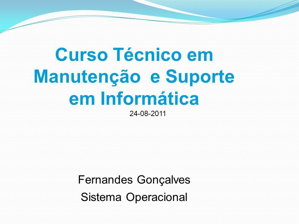 Curso Técnico em Manutenção e Suporte em Informática Fernandes Gonçalves Sistema Operacional 24-08-2011
