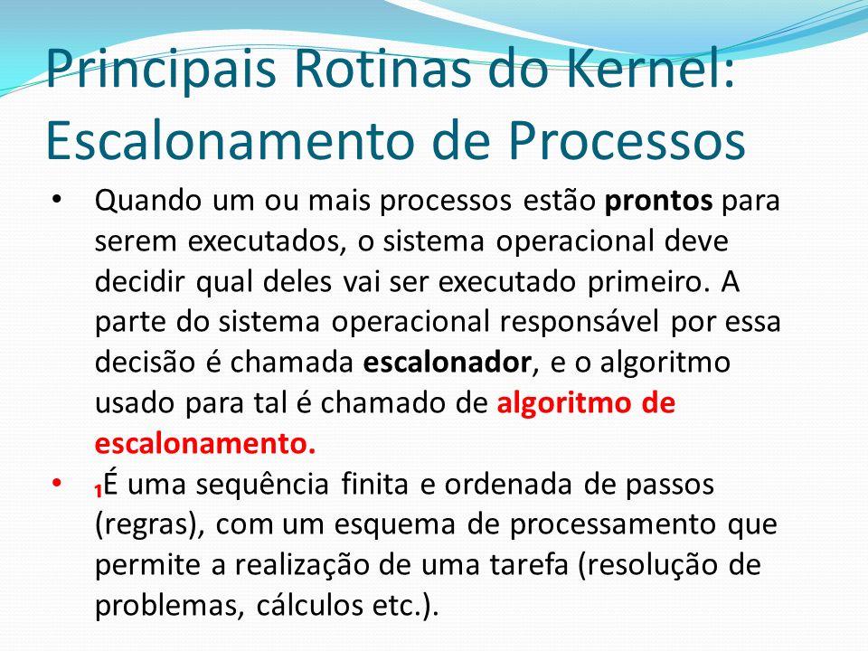 Principais Rotinas do Kernel: Escalonamento de Processos Existem vários algoritmos que são utilizados para a realização o do escalonamento de baixo nível ou de curto prazo.