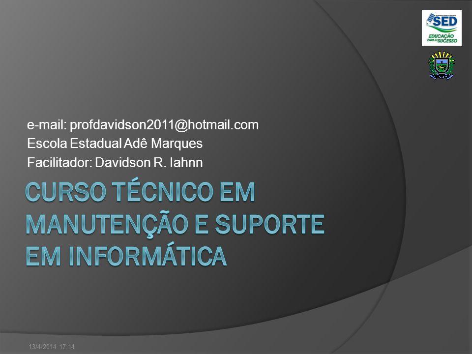 e-mail: profdavidson2011@hotmail.com Escola Estadual Adê Marques Facilitador: Davidson R. Iahnn 13/4/2014 17:15