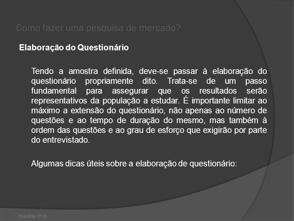 Como fazer uma pesquisa de mercado? Elaboração do Questionário Tendo a amostra definida, deve-se passar à elaboração do questionário propriamente dito