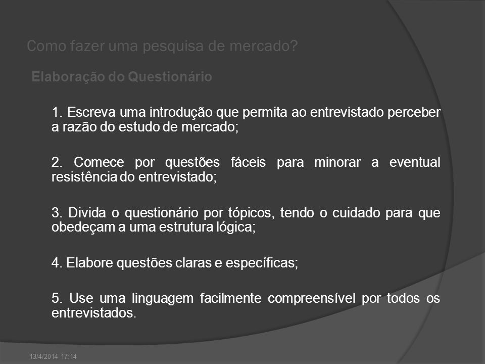 Como fazer uma pesquisa de mercado? Elaboração do Questionário 1. Escreva uma introdução que permita ao entrevistado perceber a razão do estudo de mer