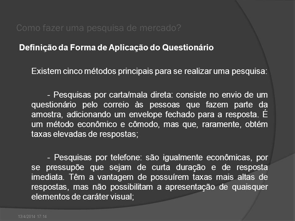 Como fazer uma pesquisa de mercado? Definição da Forma de Aplicação do Questionário Existem cinco métodos principais para se realizar uma pesquisa: -