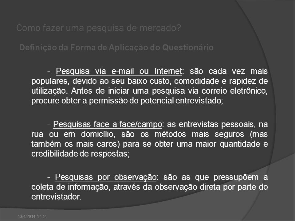 Como fazer uma pesquisa de mercado? Definição da Forma de Aplicação do Questionário - Pesquisa via e-mail ou Internet: são cada vez mais populares, de