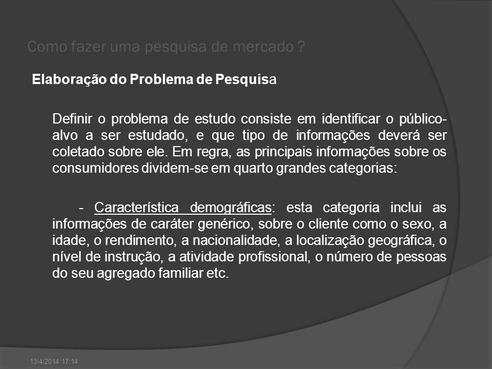 Como fazer uma pesquisa de mercado ? Elaboração do Problema de Pesquisa Definir o problema de estudo consiste em identificar o público- alvo a ser est