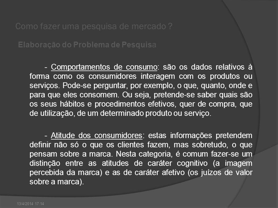 Como fazer uma pesquisa de mercado ? Elaboração do Problema de Pesquisa - Comportamentos de consumo: são os dados relativos à forma como os consumidor