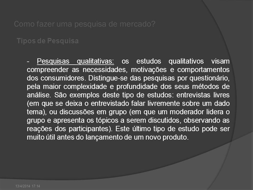 Como fazer uma pesquisa de mercado? Tipos de Pesquisa - Pesquisas qualitativas: os estudos qualitativos visam compreender as necessidades, motivações