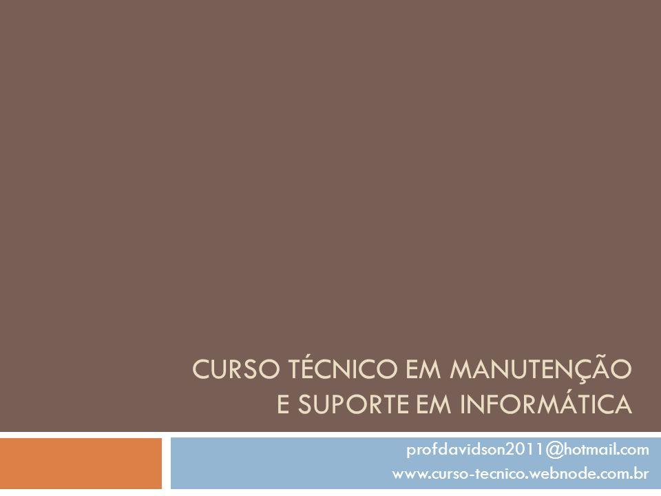CURSO TÉCNICO EM MANUTENÇÃO E SUPORTE EM INFORMÁTICA profdavidson2011@hotmail.com www.curso-tecnico.webnode.com.br
