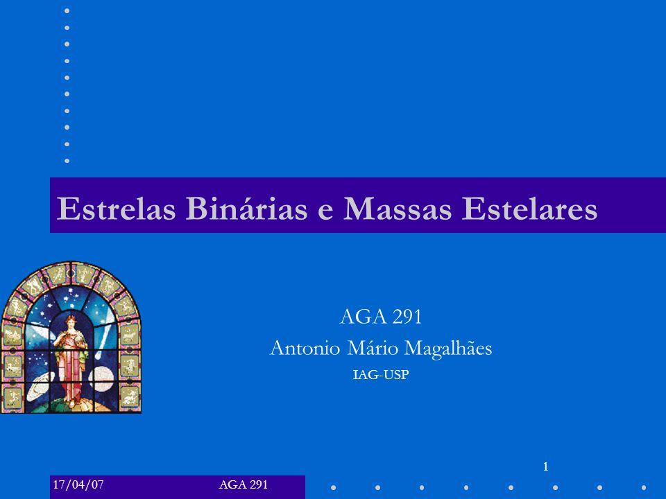 AGA 29117/04/07 1 Estrelas Binárias e Massas Estelares AGA 291 Antonio Mário Magalhães IAG-USP