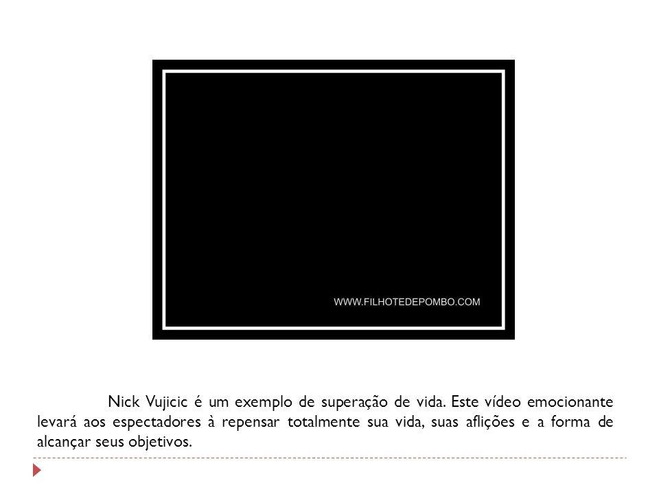 Nick Vujicic é um exemplo de superação de vida. Este vídeo emocionante levará aos espectadores à repensar totalmente sua vida, suas aflições e a forma