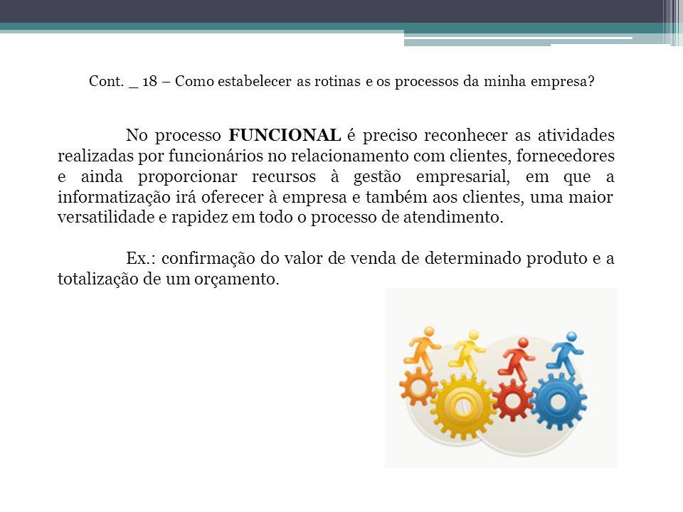 Cont. _ 18 – Como estabelecer as rotinas e os processos da minha empresa? No processo FUNCIONAL é preciso reconhecer as atividades realizadas por func