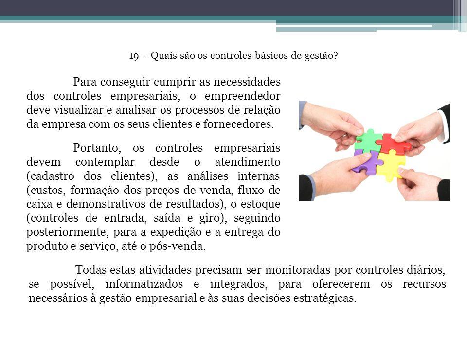 19 – Quais são os controles básicos de gestão? Para conseguir cumprir as necessidades dos controles empresariais, o empreendedor deve visualizar e ana