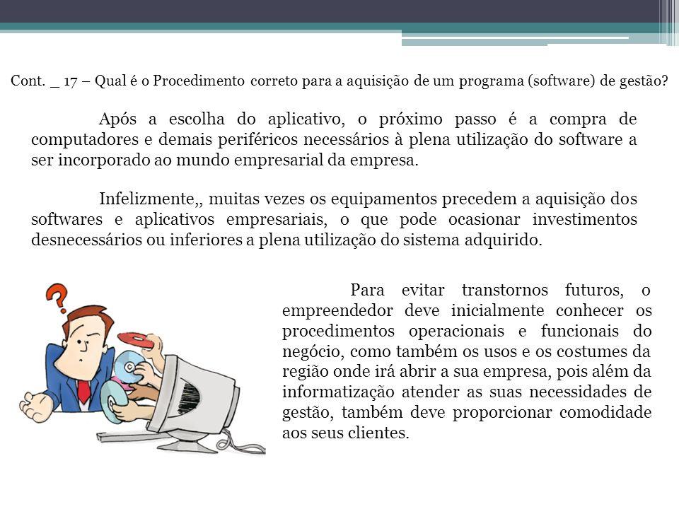 Cont. _ 17 – Qual é o Procedimento correto para a aquisição de um programa (software) de gestão? Para evitar transtornos futuros, o empreendedor deve
