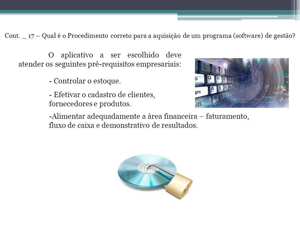 Cont. _ 17 – Qual é o Procedimento correto para a aquisição de um programa (software) de gestão? O aplicativo a ser escolhido deve atender os seguinte