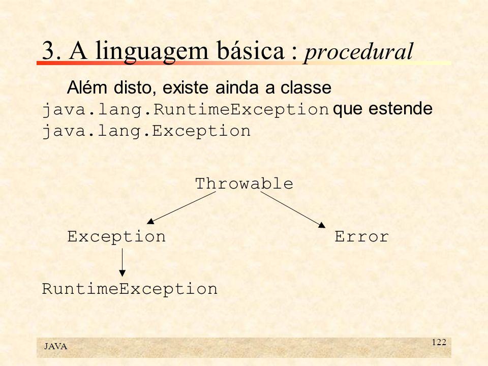JAVA 122 3. A linguagem básica : procedural Além disto, existe ainda a classe java.lang.RuntimeException que estende java.lang.Exception Throwable Exc
