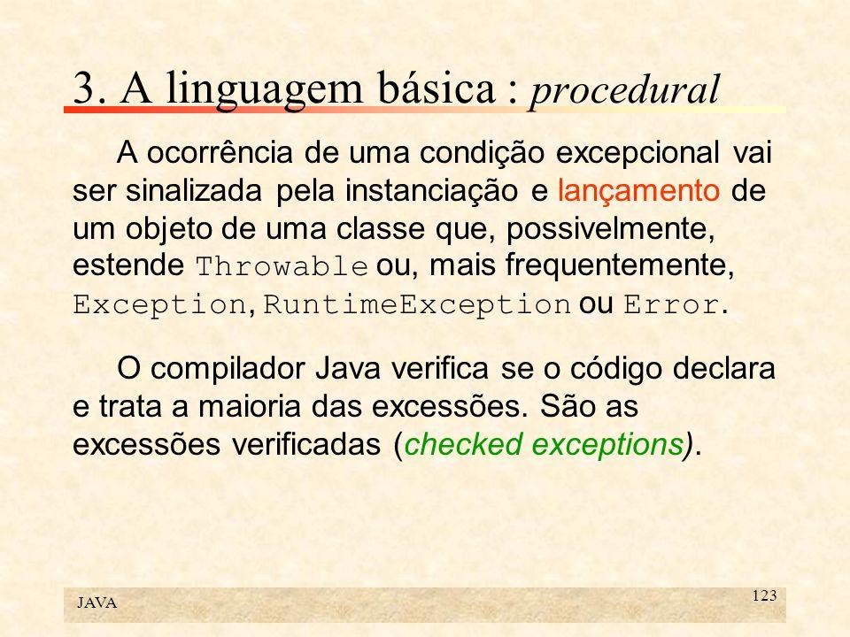 JAVA 123 3. A linguagem básica : procedural A ocorrência de uma condição excepcional vai ser sinalizada pela instanciação e lançamento de um objeto de