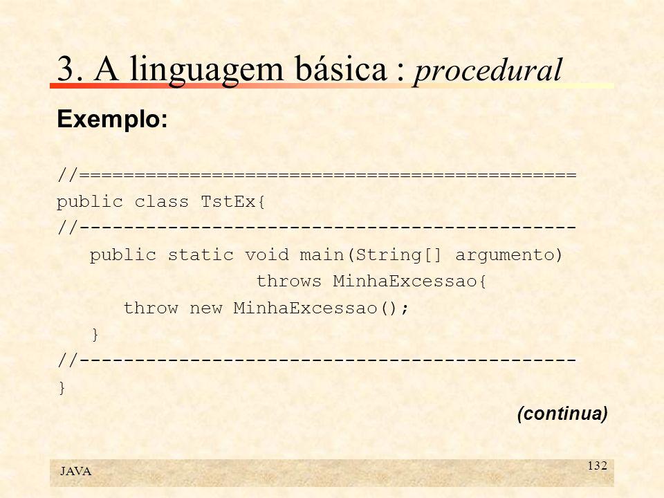 JAVA 132 3. A linguagem básica : procedural Exemplo: //============================================= public class TstEx{ //---------------------------