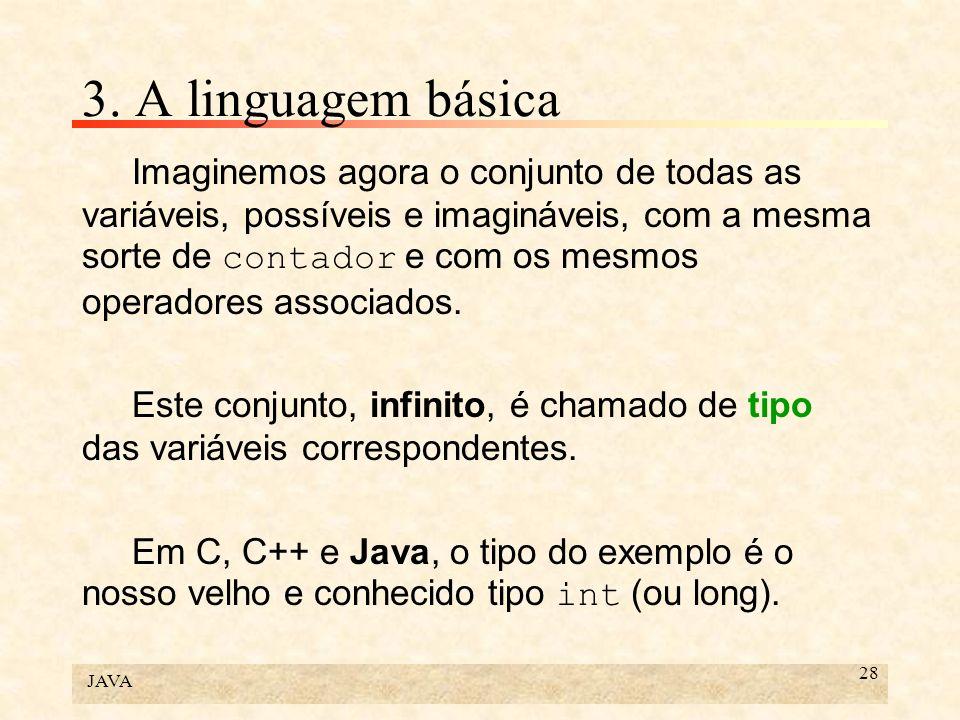 JAVA 28 3. A linguagem básica Imaginemos agora o conjunto de todas as variáveis, possíveis e imagináveis, com a mesma sorte de contador e com os mesmo