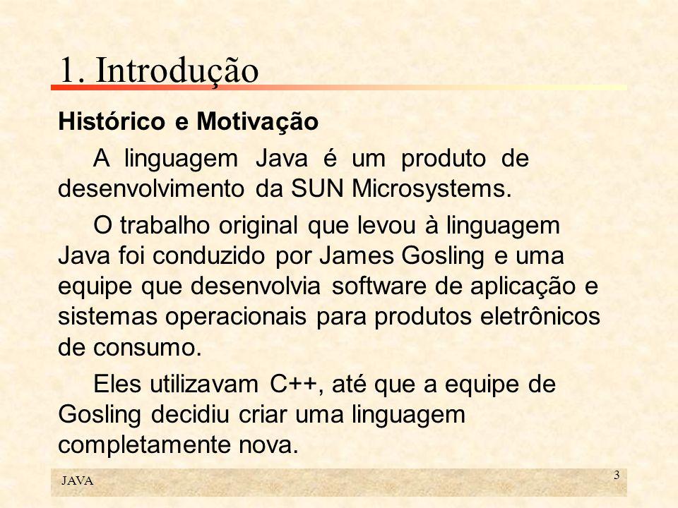 JAVA 3 1. Introdução Histórico e Motivação A linguagem Java é um produto de desenvolvimento da SUN Microsystems. O trabalho original que levou à lingu