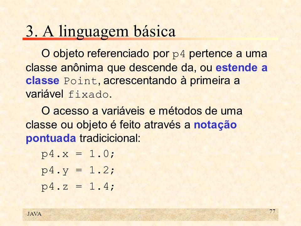 JAVA 77 3. A linguagem básica O objeto referenciado por p4 pertence a uma classe anônima que descende da, ou estende a classe Point, acrescentando à p