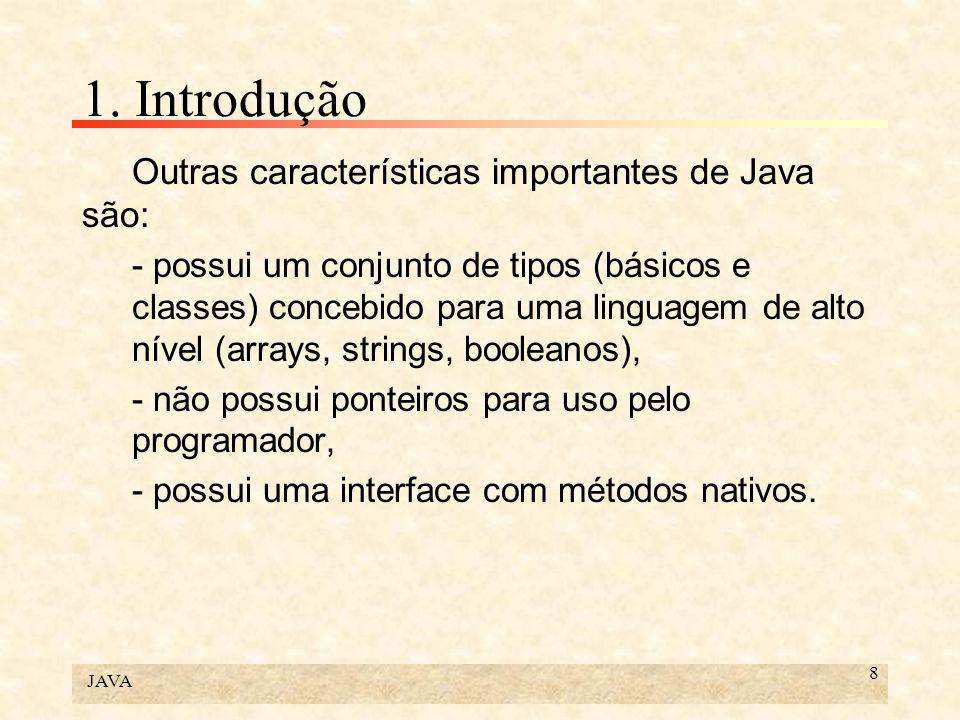 JAVA 8 1. Introdução Outras características importantes de Java são: - possui um conjunto de tipos (básicos e classes) concebido para uma linguagem de