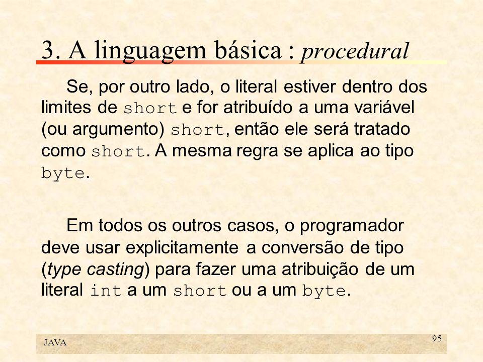 JAVA 95 3. A linguagem básica : procedural Se, por outro lado, o literal estiver dentro dos limites de short e for atribuído a uma variável (ou argume