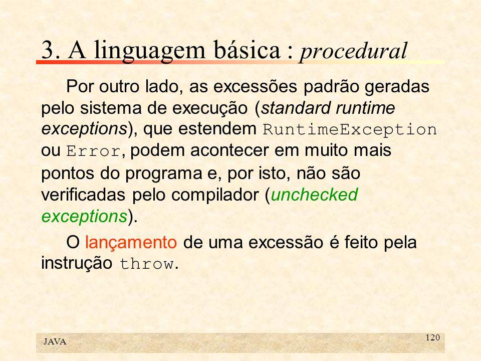 JAVA 121 3.A linguagem básica : procedural Exemplo: class MinhaExcessao extends Exception{...}...