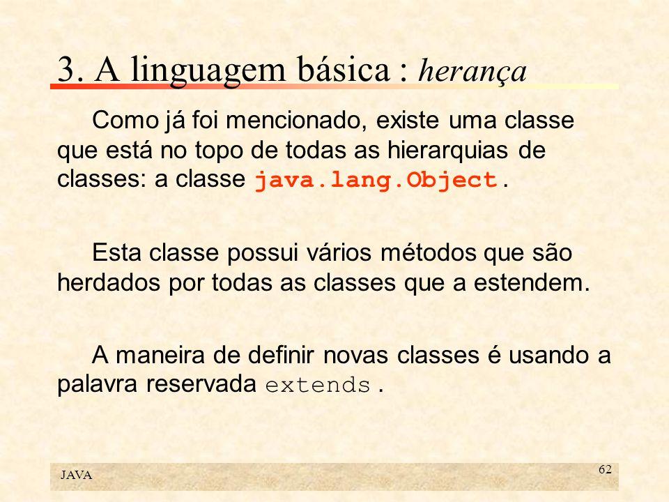 JAVA 63 3.A linguagem básica : herança Exemplo: class MaterialRodante extends Object{...