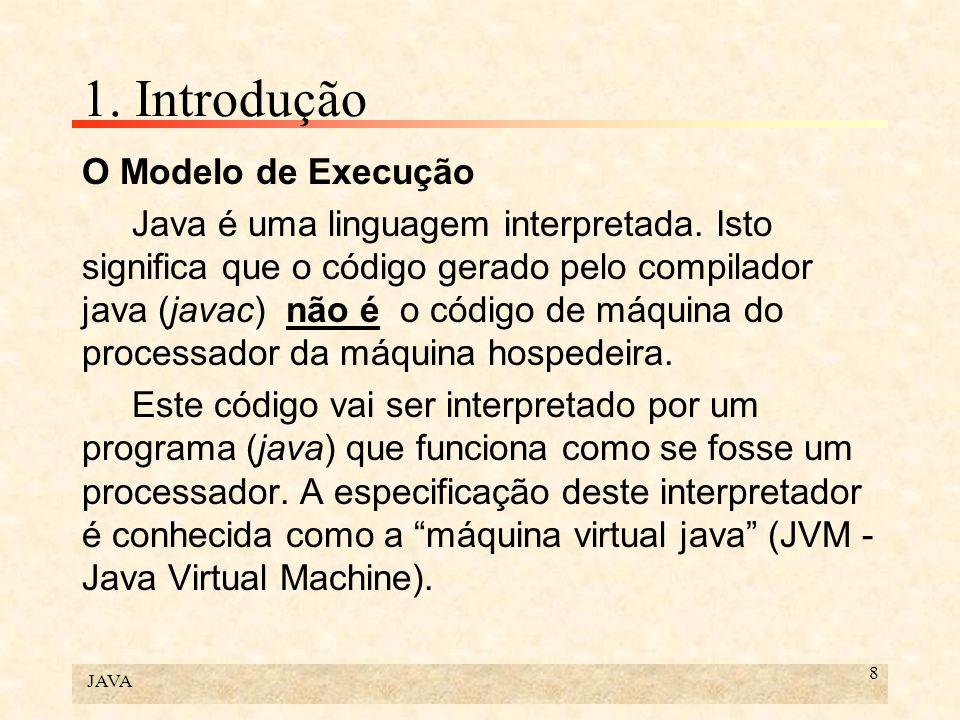 JAVA 9 1.Introdução Por isto, cada tipo de computador precisa ter um interpretador próprio.