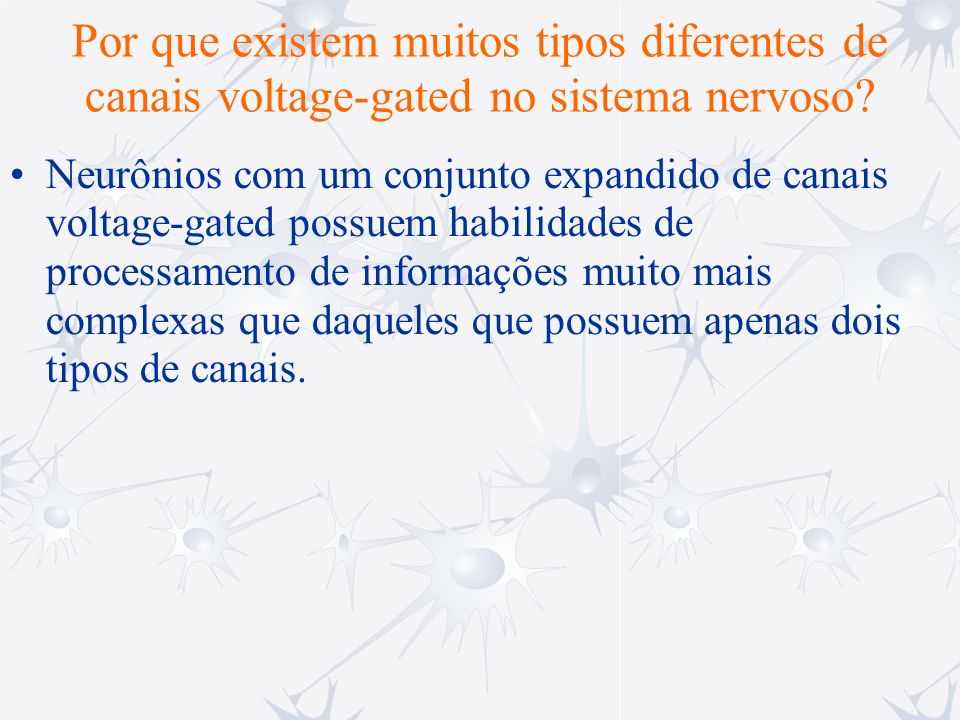 Por que existem muitos tipos diferentes de canais voltage-gated no sistema nervoso? Neurônios com um conjunto expandido de canais voltage-gated possue