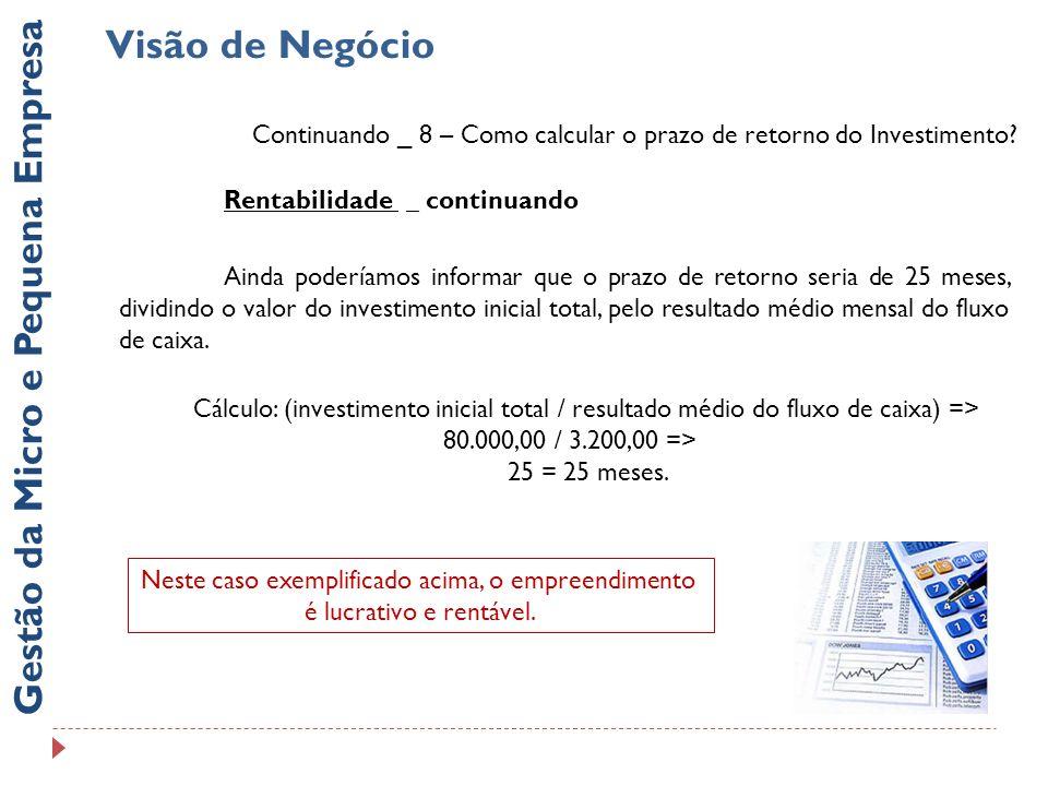 Visão de Negócio Gestão da Micro e Pequena Empresa Continuando _ 8 – Como calcular o prazo de retorno do Investimento? Rentabilidade _ continuando Ain