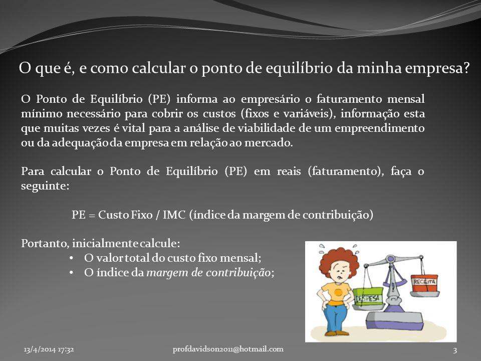 13/4/2014 17:33profdavidson2011@hotmail.com3 O que é, e como calcular o ponto de equilíbrio da minha empresa? O Ponto de Equilíbrio (PE) informa ao em