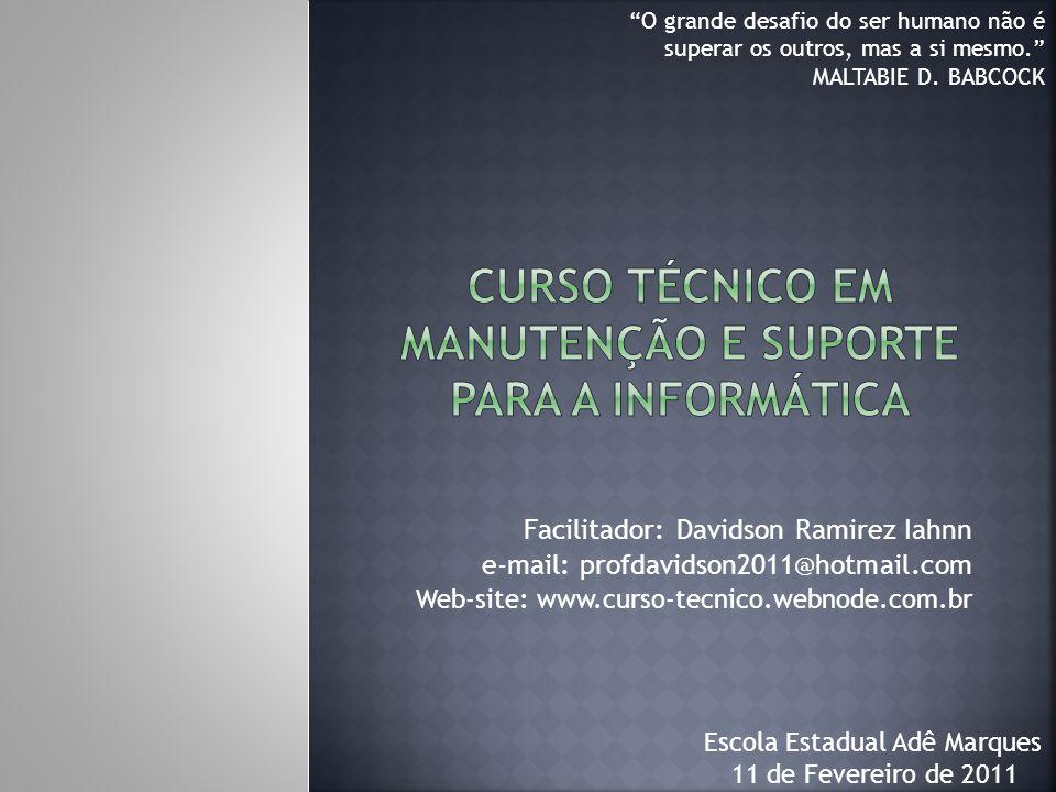 Facilitador: Davidson Ramirez Iahnn e-mail: profdavidson2011@hotmail.com Web-site: www.curso-tecnico.webnode.com.br 11 de Fevereiro de 2011 Escola Est
