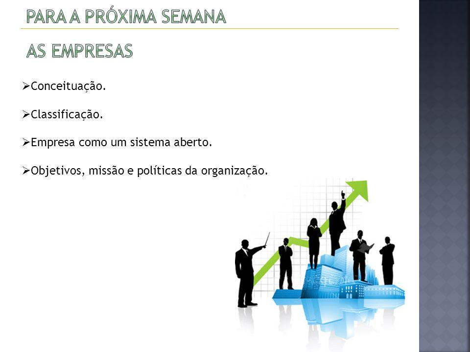 Conceituação. Classificação. Empresa como um sistema aberto. Objetivos, missão e políticas da organização.