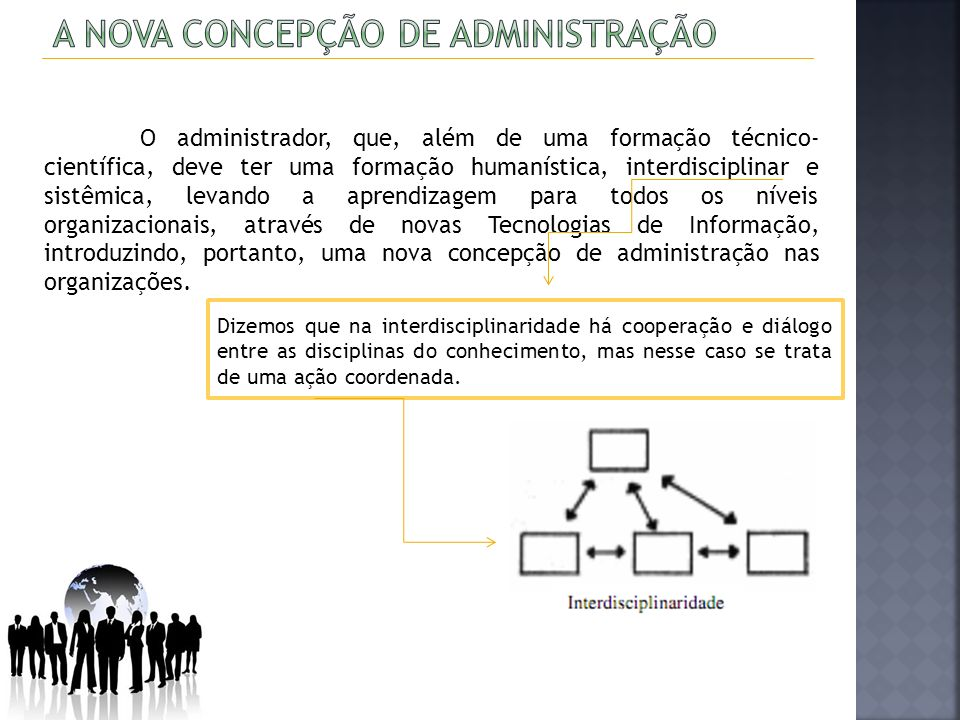 O administrador, que, além de uma formação técnico- científica, deve ter uma formação humanística, interdisciplinar e sistêmica, levando a aprendizage