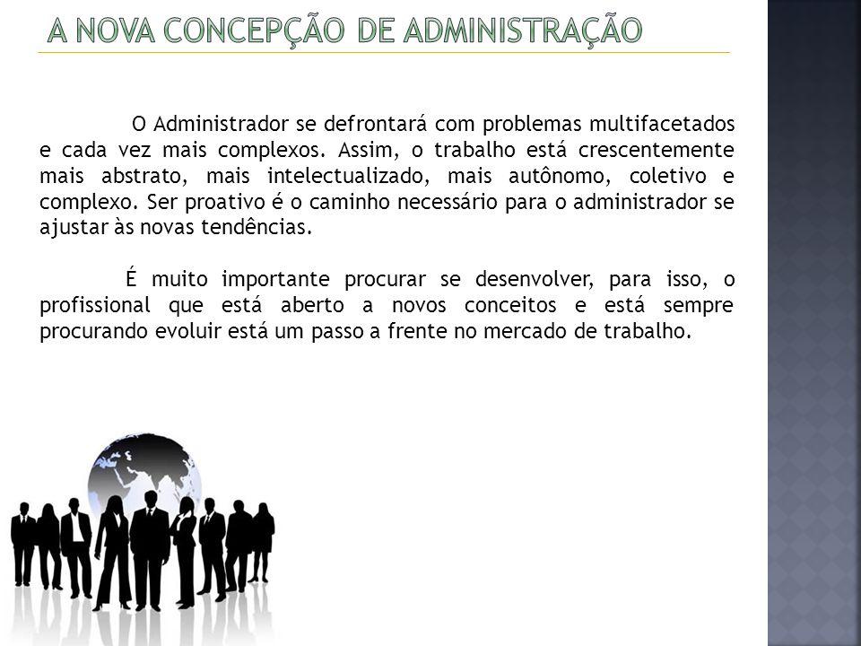 O Administrador se defrontará com problemas multifacetados e cada vez mais complexos. Assim, o trabalho está crescentemente mais abstrato, mais intele