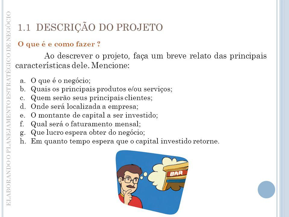 1.1 DESCRIÇÃO DO PROJETO Ao descrever o projeto, faça um breve relato das principais características dele.