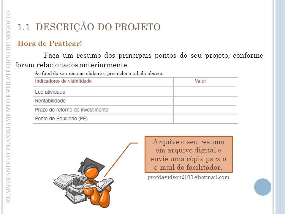 1.1 DESCRIÇÃO DO PROJETO Faça um resumo dos principais pontos do seu projeto, conforme foram relacionados anteriormente.