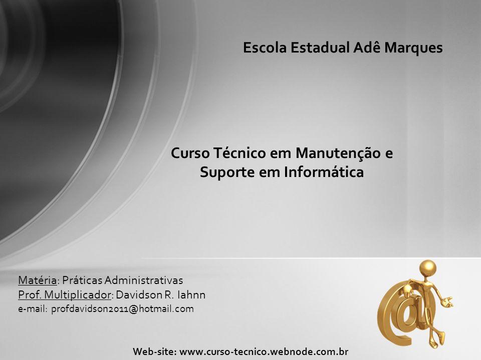 Curso Técnico em Manutenção e Suporte em Informática Web-site: www.curso-tecnico.webnode.com.br Escola Estadual Adê Marques Matéria: Práticas Administ