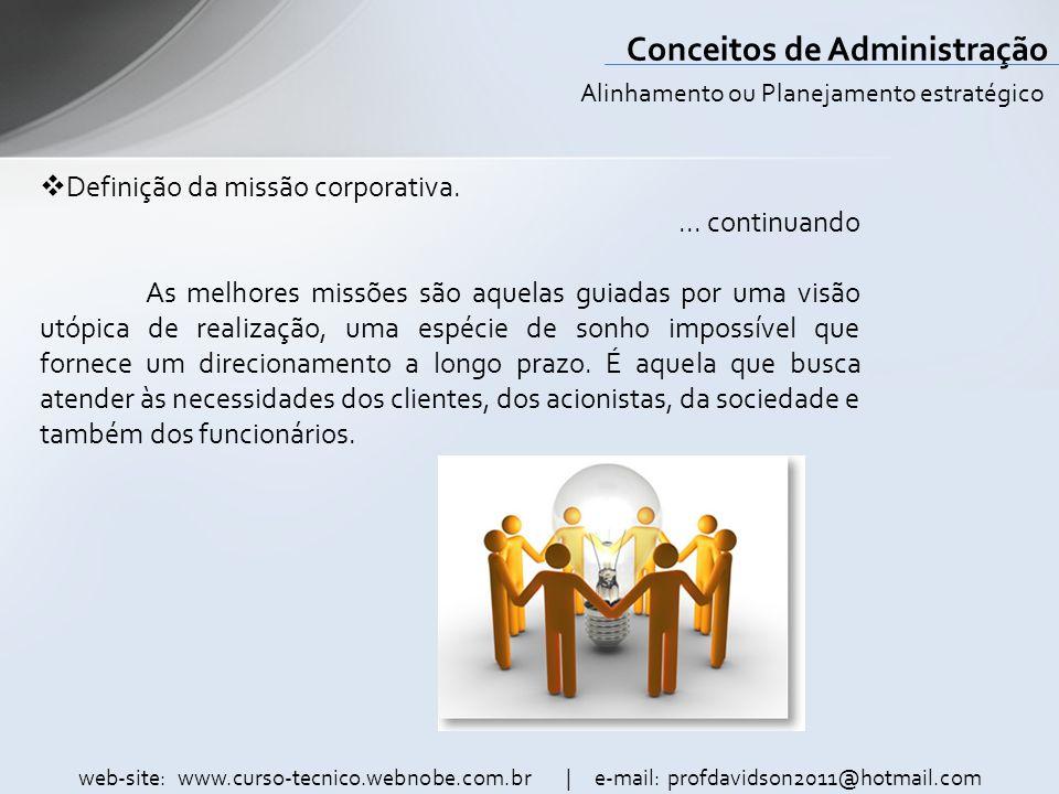 web-site: www.curso-tecnico.webnobe.com.br | e-mail: profdavidson2011@hotmail.com Conceitos de Administração Definição da missão corporativa.... conti