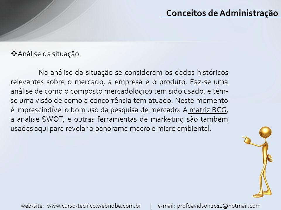 web-site: www.curso-tecnico.webnobe.com.br | e-mail: profdavidson2011@hotmail.com Conceitos de Administração Análise da situação. Na análise da situaç