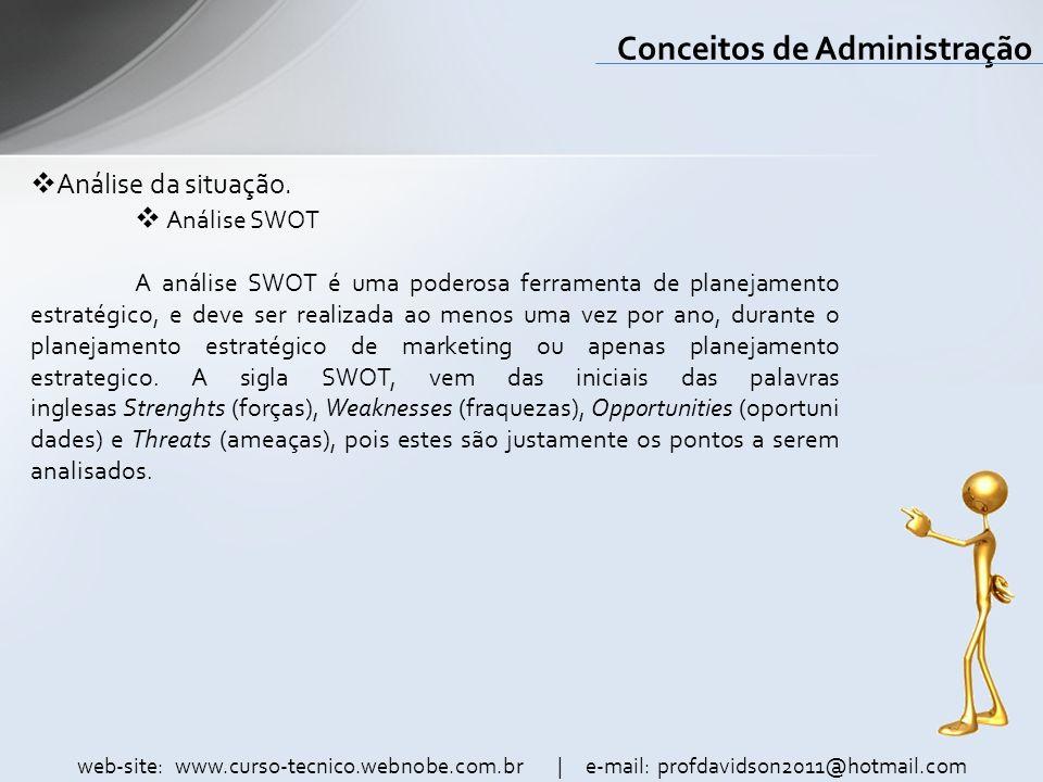 web-site: www.curso-tecnico.webnobe.com.br | e-mail: profdavidson2011@hotmail.com Conceitos de Administração Análise da situação. Análise SWOT A análi