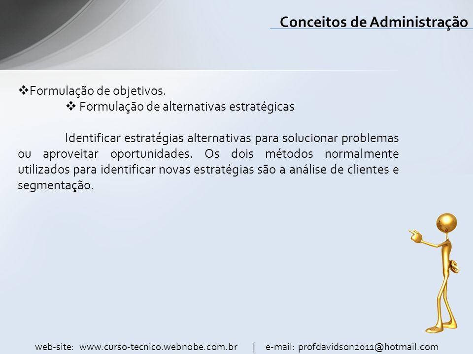 web-site: www.curso-tecnico.webnobe.com.br | e-mail: profdavidson2011@hotmail.com Conceitos de Administração Formulação de objetivos. Formulação de al