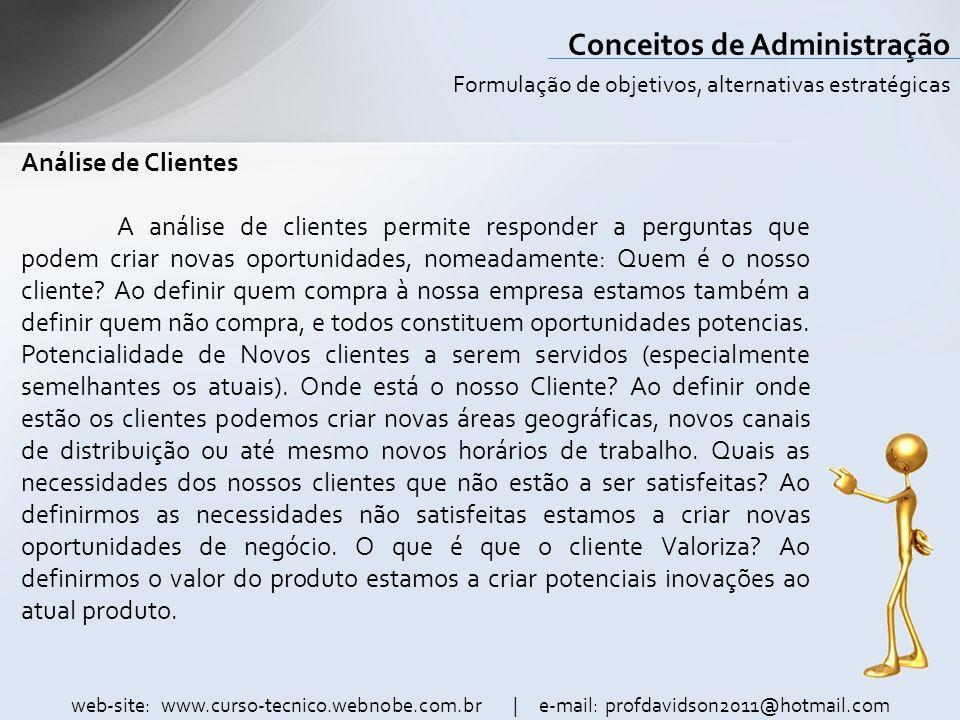 web-site: www.curso-tecnico.webnobe.com.br | e-mail: profdavidson2011@hotmail.com Conceitos de Administração Análise de Clientes A análise de clientes