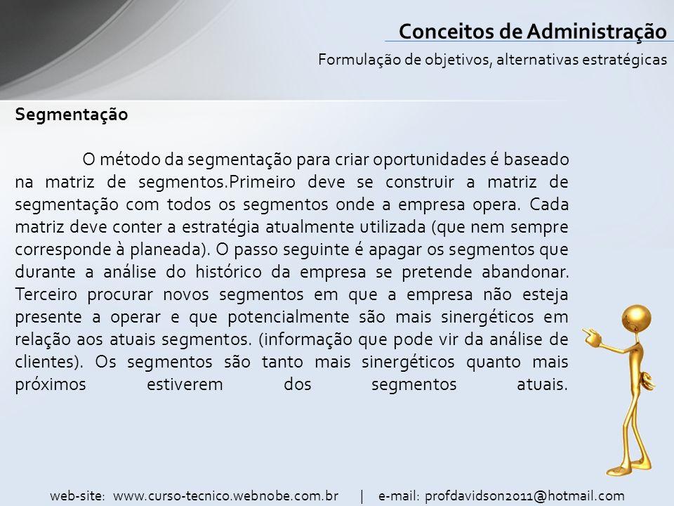 web-site: www.curso-tecnico.webnobe.com.br | e-mail: profdavidson2011@hotmail.com Conceitos de Administração Segmentação O método da segmentação para